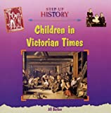 Jill Barber Children in Victorian Times (Step-up History)