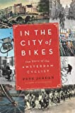 Pete Jordan In the City of Bikes: The Story of the Amsterdam Cyclist: An American Discovers Amsterdam