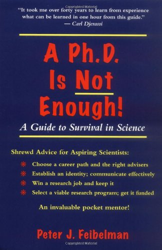 A PhD Is Not Enough: A Guide To Survival In Science: Peter J. Feibelman: 9780201626636: Amazon.com: Books