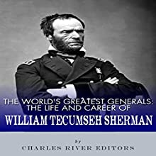 The World's Greatest Generals: The Life and Career of William Tecumseh Sherman Audiobook by  Charles River Editors Narrated by Colin Fluxman