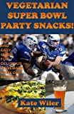 Vegetarian Superbowl Party Snacks!: The Quick and Easy Guide for Delicious Homemade Game Day Recipes