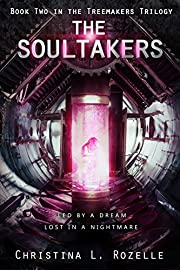 The Soultakers: (YA Dystopian Scifi Horror) (The Treemakers Trilogy Book 2)