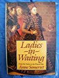 Ladies in Waiting (0297784013) by Somerset, Anne