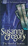 Susanna Gregory The Hand Of Justice: 10 (Chronicles of Matthew Bartholomew)