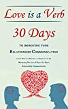 Love Is A Verb - 30 Days To Improving Your Relationship Communication: Learn How To Nurture A Deeper Love By Mastering The Art of Heart-To-Heart Relationship ... Relationship Advice for Couples)