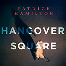 Hangover Square Audiobook by Patrick Hamilton Narrated by Piers Hampton