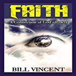 Faith: A Connection of God's Power | Bill Vincent