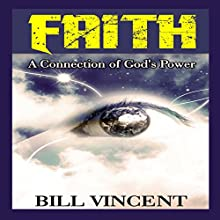 Faith: A Connection of God's Power (       UNABRIDGED) by Bill Vincent Narrated by Trevor Clinger