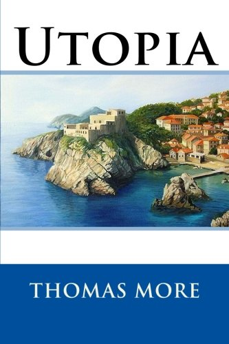 a brief biography of thomas more and an analysis of his novel utopia Utopia essay - free download as word doc (doc / docx), pdf file (pdf) they still experience a perfectly comfortable life this promotes his theory of sir thomas more wrote the satirical novel utopia to attack and criticise aspects.