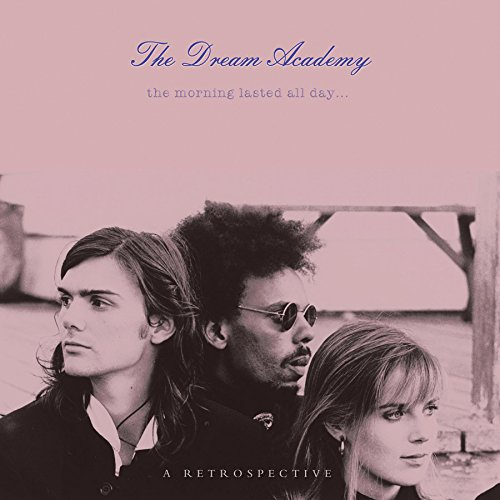 Dream Academy - The Morning Lasted All Day - A Retrospective - Zortam Music