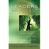 Leaders Who Last: Sustaining Yourself and Your Ministry ~ Margaret J. Marcuson