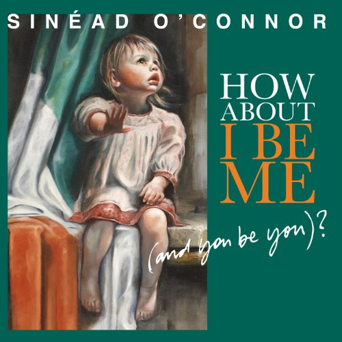 Sinead O'Connor – How About I Be Me (And You Be You)? (2012) [FLAC]