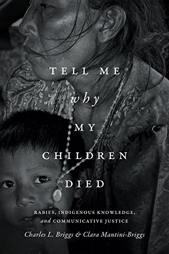 Tell Me Why My Children Died: Rabies, Indigenous Knowledge, and Communicative Justice (Critical Global Health: Evidence, Efficacy, Ethnography) PDF