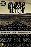 Adventures in Missing the Point (0310267137) by McLaren, Brian D.