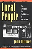 img - for Local People: The Struggle for Civil Rights in Mississippi (Blacks in the New World) 1st (first) Edition by Dittmer, John [1995] book / textbook / text book