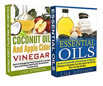 ESSENTIAL OILS AND AROMATHERAPY FOR BEGINNERS + COCONUT OIL AND APPLE CIDER VINEGAR BOX-SET#3: Secrets To Lose Weight, Detox, Prevent Allergies, Improve ... Immune System (Relax Your Body And Mind)