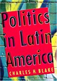 Politics in Latin America: Student Text: The Quests for Development, Liberty, and Governance