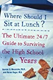 img - for Where Should I Sit at Lunch? The Ultimate 24/7 Guide to Surviving the High School Years Paperback - February 27, 2006 book / textbook / text book