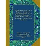 Historia Del Primero Y Segundo Congresos Constitucionales De La Republica Mexicana ...: Extracto De Todas Las...