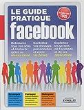 Le guide pratique Facebook : débutant ou expert, un guide pratique pour tous