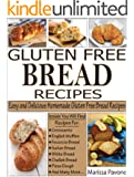 GLUTEN FREE BREAD RECIPES: Easy and Delicious Homemade Gluten Free Bread Recipes