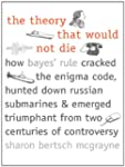 The Theory That Would Not Die: How Ba...