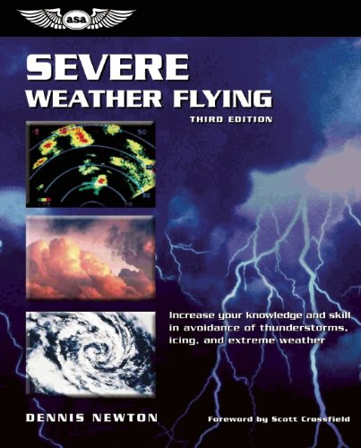 Severe Weather Flying: Increase Your Knowledge and Skill in Avoidance of Thunderstorms, Icing, and Extreme Weather (General Aviation Reading)