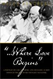 img - for ...Where Love Begins: A Portrait of Carl Sandburg and His Family as Seen Through the Eyes of His Youngest Daughter book / textbook / text book
