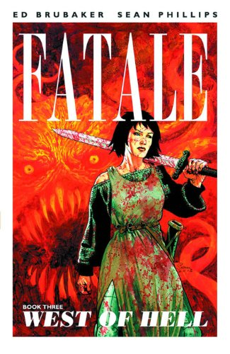 Fatale Volume 3 TP: West of Hell: Ed Brubaker, Sean Phillips, Dave Stewart, Bettie Breitweiser: 9781607067436: Amazon.com: Books