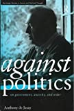img - for Against Politics (Routledge Studies in Social and Political Thought) book / textbook / text book