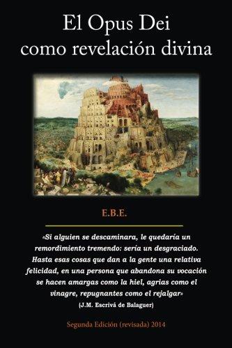 El Opus Dei como revelacion divina: An lisis de su teolog a y las consecuencias en su historia y en las personas (Spanish Edition)