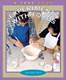 img - for Experiments with Foods (True Books: Science Experiments) book / textbook / text book