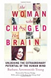 Barbara Arrowsmith-Young The Woman who Changed Her Brain: Unlocking the Extraordinary Potential of the Human Mind