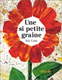 Eric Carle - French: Une SI Petite Graine (French Edition)