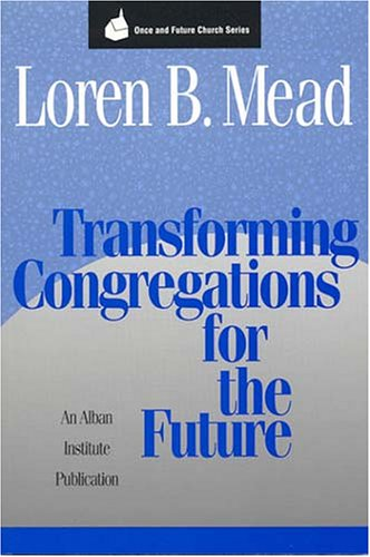 Transforming Congregations for the Future (Once and Future Church Series), LOREN B. MEAD