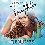 Alone With the Daughter | C J Edwards