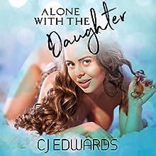 Alone With the Daughter | Livre audio Auteur(s) : C J Edwards Narrateur(s) : John Caliendo