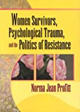 Norma Jean Profitt Women Survivors, Psychological Trauma, and the Politics of Resistance
