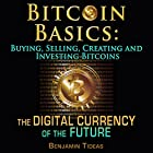 Bitcoin Basics: Buying, Selling, Creating and Investing Bitcoins - The Digital Currency of the Future Hörbuch von Benjamin Tideas Gesprochen von: Amanda Smith