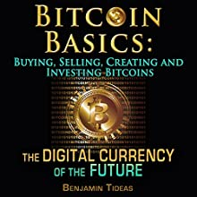 Bitcoin Basics: Buying, Selling, Creating and Investing Bitcoins - The Digital Currency of the Future (       UNABRIDGED) by Benjamin Tideas Narrated by Amanda Smith