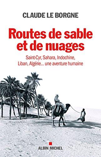 Routes de sable et de nuages : Saint-Cyr, Sahara, Indochine, Liban, Algérie... une aventure humaine