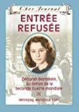 Entree Refusee: Deborah Bernstein Au Temps de La Seconde Guerre Mondiale - Winnipeg, Manitoba, 1941 (Cher Journal) (French Edition) (0439941547) by Matas, Carol