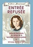 Entree Refusee: Deborah Bernstein Au Temps de La Seconde Guerre Mondiale - Winnipeg, Manitoba, 1941 (Cher Journal) (French Edition) (0439941547) by Matas, Carol