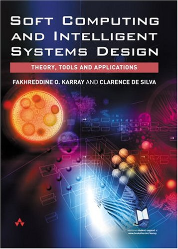 Soft Computing and Intelligent Systems Design: Theory, Tools and Applications