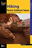 Hiking Ruins Seldom Seen, 2nd: A Guide to 36 Sites Across the Southwest (Regional Hiking Series)
