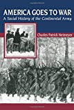 America Goes to War: A Social History of the Continental Army (The American Social Experience)