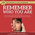 Remember Who You Are: How to Find Meaning and Purpose, Reclaim Your Passion for Life, & Unlock Hidden Treasures of Self-Confidence & Self-Love: The 12 Secrets to a Truly Amazing Life Audiobook by Aaron Kennard Narrated by Aaron Kennard