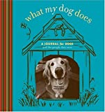 What My Dog Does: A Journal for Dogs (And the People They Own) (Potter Style)