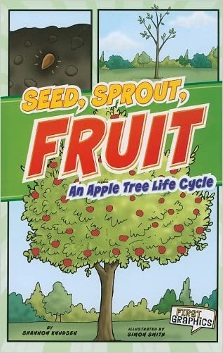Seed, Sprout, Fruit: An Apple Tree Life Cycle (First Graphics: Nature Cycles) written by Shannon Knudsen