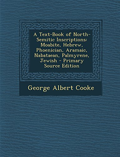A Text-Book of North-Semitic Inscriptions: Moabite, Hebrew, Phoenician, Aramaic, Nabataean, Palmyrene, Jewish